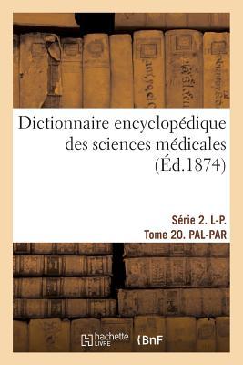 Dictionnaire Encyclop?dique Des Sciences M?dicales. S?rie 2. L-P. Tome 20. Pal-Par - Dechambre-A