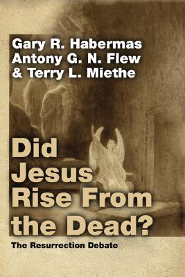 Did Jesus Rise from the Dead?: The Resurrection Debate - Habermas, Gary R, M.A., Ph.D., D.D., and Flew, Antony G N, and Miethe, Terry L, A.M., Ph.D., M.A.