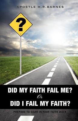 Did My Faith Fail Me or Did I Fail My Faith - Barnes, Apostle H R