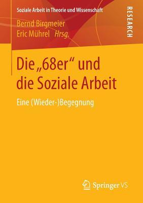 """Die """"68er"""" Und Die Soziale Arbeit: Eine (Wieder-)Begegnung - Birgmeier, Bernd (Editor)"""