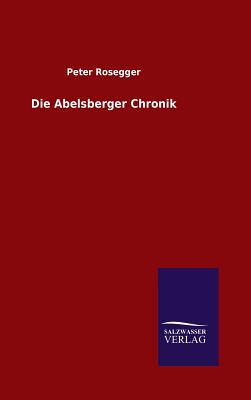 Die Abelsberger Chronik - Rosegger, Peter