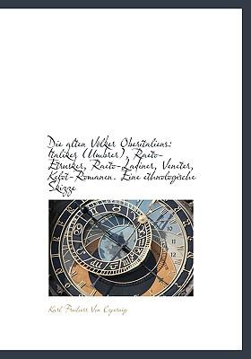Die Alten Volker Oberitaliens: Italiker (Umbrer), Raeto-Etrusker, Raeto-Ladiner, Veneter, Kelot-Roma - Von Czoernig, Karl Freiherr