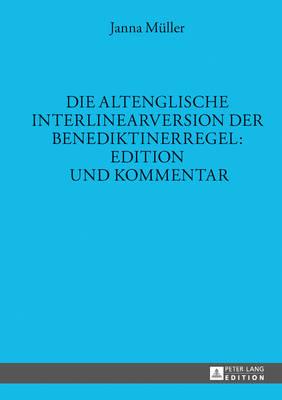 Die Altenglische Interlinearversion Der Benediktinerregel: Edition Und Kommentar - Muller, Janna