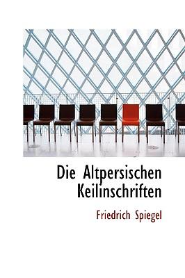 Die Altpersischen Keilinschriften - Spiegel, Friedrich