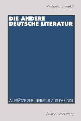Die Andere Deutsche Literatur: Aufsatze Zur Literatur Aus Der Ddr - Emmerich, Wolfgang, Dr.