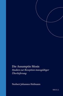 Die Assumptio Mosis: Studien Zur Rezeption Massgultiger Berlieferung - Hofmann, Norbert Johannes