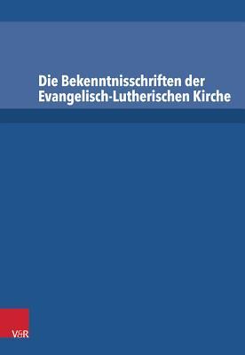 Die Bekenntnisschriften Der Evangelisch-Lutherischen Kirche: Vollstandige Neuedition - Dingel, Irene (Editor)