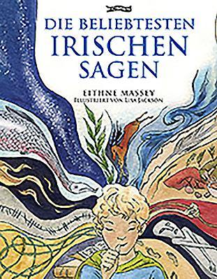Die Beliebtesten Irischen Sagen - Massey, Eithne, and Jackson, Lisa (Illustrator), and Brandt, Beate (Translated by)