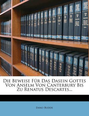 Die Beweise Fur Das Dasein Gottes Von Anselm Von Canterbury Bis Zu Renatus Descartes (1898) - Budde, Enno