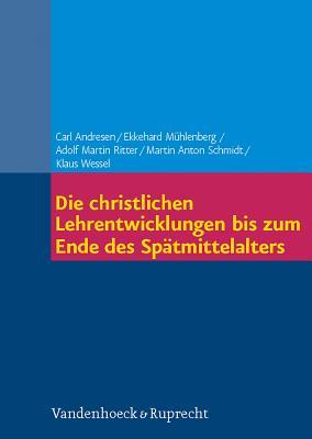 Die Christlichen Lehrentwicklungen Bis Zum Ende Des Spatmittelalters - Andresen, Carl, and Muhlenberg, Ekkehard, and Ritter, Adolf Martin