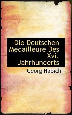 Die Deutschen Medailleure Des XVI. Jahrhunderts - Habich, Georg