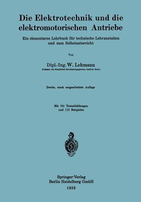Die Elektrotechnik Und Die Elektromotorischen Antriebe: Ein Elementares Lehrbuch Fur Technische Lehranstalten Und Zum Selbstunterricht - Lehmann, Wilhelm
