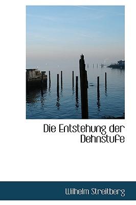 Die Entstehung Der Dehnstufe - Streitberg, Wilhelm