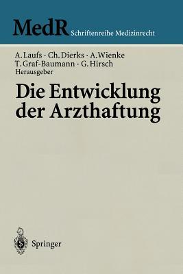 Die Entwicklung Der Arzthaftung - Laufs, Adolf (Editor), and Dierks, Christian (Editor), and Wienke, Albrecht (Editor)