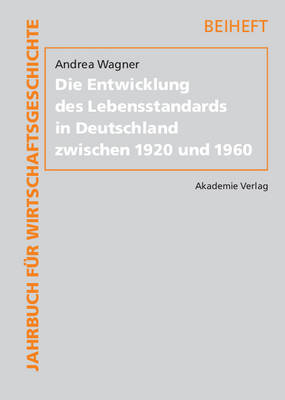 Die Entwicklung Des Lebensstandards in Deutschland Zwischen 1920 Und 1960 - Wagner, Andrea