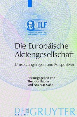 Die Europaische Aktiengesellschaft: Umsetzungsfragen Und Perspektiven - Baums, Theodor (Editor), and Cahn, Andreas (Editor)