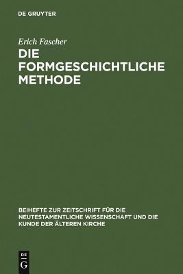 Die Formgeschichtliche Methode: Eine Darstellung Und Kritik; Zugleich Ein Beitrag Zur Geschichte Des Synoptischen Problems - Fascher, Erich