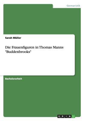 Die Frauenfiguren in Thomas Manns Buddenbrooks - Muller, Sarah