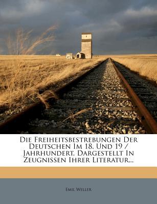 Die Freiheitsbestrebungen Der Deutschen Im 18 Und 19 Jahrhundert (1847) - Weller, Emil