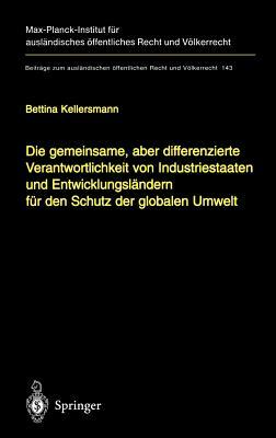 Die Gemeinsame, Aber Differenzierte Verantwortlichkeit Von Industriestaaten Und Entwicklungsländern Für Den Schutz Der Globalen Umwelt - Kellersmann, Bettina