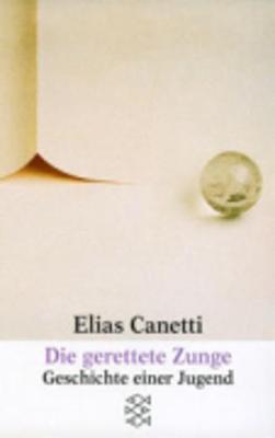 Die gerettete Zunge : Geschichte einer Jugend - Canetti, Elias