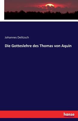 Die Gotteslehre Des Thomas Von Aquin - Delitzsch, Johannes