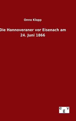 Die Hannoveraner VOR Eisenach Am 24. Juni 1866 - Klopp, Onno