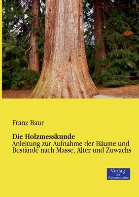 Die Holzmesskunde - Baur, Franz