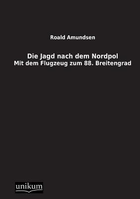 Die Jagd Nach Dem Nordpol - Amundsen, Roald, Captain