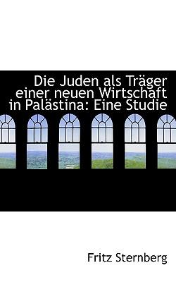 Die Juden ALS Trager Einer Neuen Wirtschaft in Palastina: Eine Studie - Sternberg, Fritz
