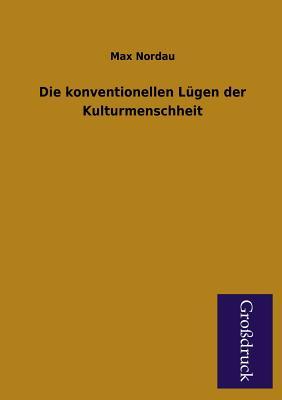 Die Konventionellen Lugen Der Kulturmenschheit - Nordau, Max Simon