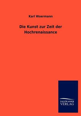 Die Kunst Zur Zeit Der Hochrenaissance - Woermann, Karl
