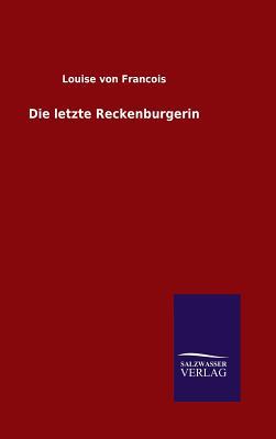 Die Letzte Reckenburgerin - Francois, Louise Von