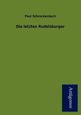 Die Letzten Rudelsburger - Schreckenbach, Paul