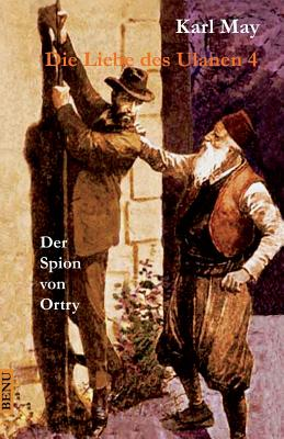 Die Liebe Des Ulanen 4 Der Spion Von Ortry: Abenteuerroman - May, Karl