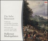 Die liebe Maienzeit: Folk Songs and Convivial Choral Songs from the 16th Century - Hallenser Madrigalisten