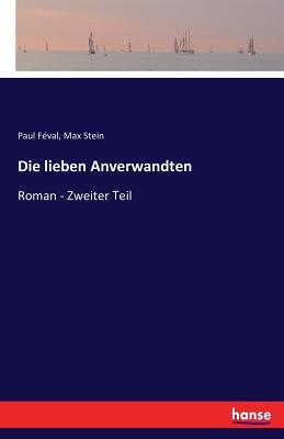 Die Lieben Anverwandten - Stein, Max, and Feval, Paul