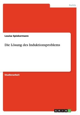 Die Losung Des Induktionsproblems - Spiekermann, Louisa