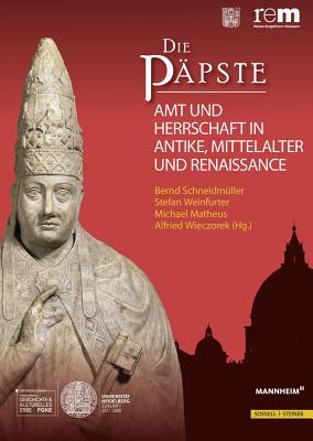 Die Papste: Amt Und Herrschaft in Antike, Mittelalter Und Renaissance - Matheus, Michael (Editor), and Schneidmuller, Bernd (Editor), and Weinfurter, Stefan (Editor)