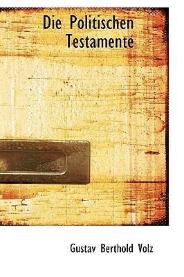 Die Politischen Testamente - Volz, Gustav Berthold