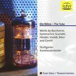Die R�hre - The Tube: Works by Boccherini, Sammartini, Scarlatti, H?ndel, Vivaldi, Biber and Corelli
