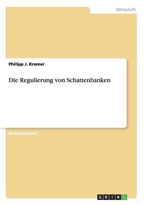 Die Regulierung Von Schattenbanken - Kremer, Philipp J