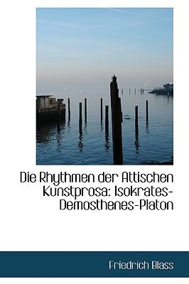 Die Rhythmen Der Attischen Kunstprosa: Isokrates-Demosthenes-Platon - Blass, Friedrich
