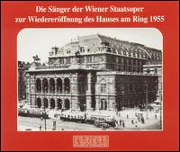 Die Sänger der Wiener Staatsoper zur Wiedereröffnung des Hauses am Ring 1955 - Alfred Poell (vocals); Anton Dermota (vocals); Carla Martinis (vocals); Christel Goltz (vocals); Eberhard Wächter (vocals);...