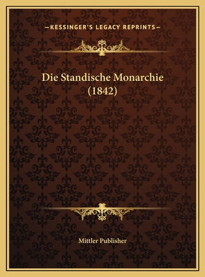 Die Standische Monarchie (1842) - Mittler Publisher