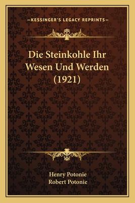 Die Steinkohle Ihr Wesen Und Werden (1921) - Potonie, Henry, and Potonie, Robert (Editor)