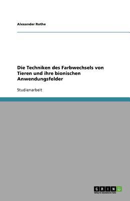 Die Techniken Des Farbwechsels Von Tieren Und Ihre Bionischen Anwendungsfelder - Rothe, Alexander