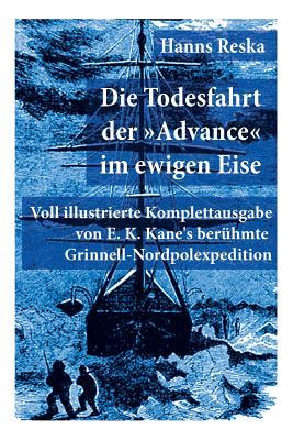 """Die Todesfahrt Der """"Advance"""" Im Ewigen Eise - Reska, Hanns"""