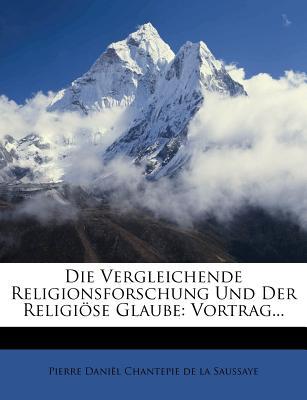 Die Vergleichende Religionsforschung Und Der Religiose Glaube. - Pierre Daniel Chantepie De La Saussaye (Creator)