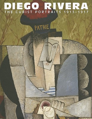 Diego Rivera: The Cubist Portraits, 1913-1917 - Navarrete, Sylvia, and Fauchereau, Serge, and Indych-Lopez, Anna